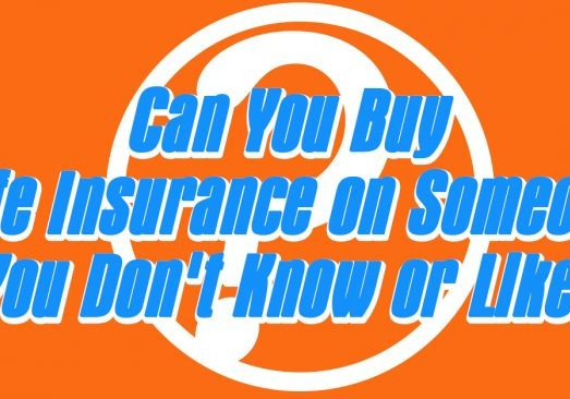 Can You Buy Life Insurance on Someone You Don't Know or Like_